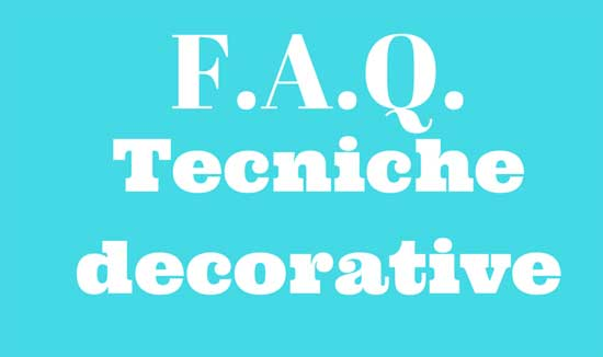 F.A.Q. Tecniche Decorative