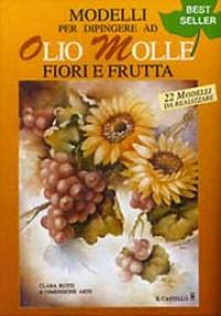 Modelli per dipingere ad olio molle. Fiori e frutta