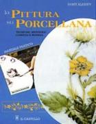 La pittura su porcellana. Tecniche, materiali, consigli e modelli