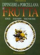 Dipingere la porcellana. La frutta. Idee, esempi, tecniche