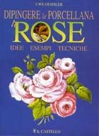 Dipingere la porcellana. Le rose. Idee, esempi, tecniche