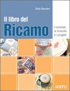 Il libro del ricamo. I materiali, le tecniche e i progetti