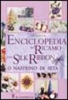 Enciclopedia del ricamo con silk ribbon o nastrino di seta