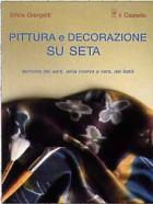 Pittura e decorazione su seta. Tecniche del serti, della riserva a cera, del batik