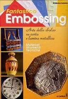 Fantastico embossing. Arte dello sbalzo su carta e lamina metallica. Materiali, strumenti, tecniche