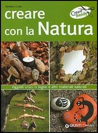 Creare con la natura. Oggetti unici in legno e altri materiali naturali