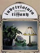 Invetriatura con la tecnica Tiffany. Modelli per realizzare in vetro oggetti d\'arredamento