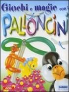 Giochi e magie con i palloncini. Con gadget