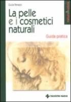 La pelle e i cosmetici naturali. Guida pratica
