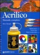 Acrilico. Manuale completo. Materiali tecniche realizzazioni