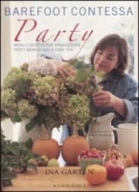 Barefoot contessa party. Menu e ricette per organizzare party memorabili a casa tua