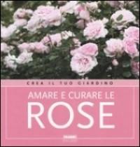 Amare e curare le rose