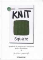 Knit square. Quadrati di maglia per comporre abiti e accessori di Do-Knit-yourself