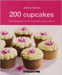 200 cupcakes facili da preparare e buoni da gustare in ogni occasione