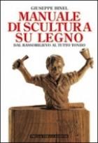 Manuale di scultura su legno. Dal bassorilievo al tutto tondo