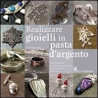 Realizzare gioielli in pasta d\'argento