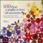 Cento fiori a maglia, ai ferri e uncinetto