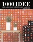 Mille idee per arredare e decorare la casa