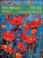 Come dipingere fiori con gli acrilici