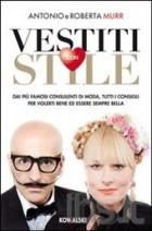 Vestiti con stile. Dai più famosi consulenti di moda, tutti i consigli per volerti bene ed essere sempre bella