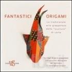 Fantastici origami. La tradizionale arte giapponese delle «sculture» di carta