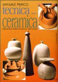 Tecnica della ceramica. Manuale pratico