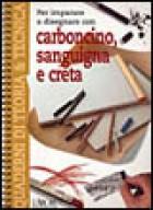 Per imparare a disegnare con carboncino, sanguigna e creta