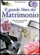 Il grande libro dei matrimoni. I preparativi, la cerimonia, il ricevimento