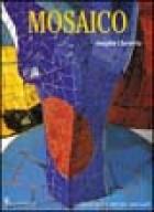 Arte e tecnica del mosaico. Una guida alla storia, ai materiali, alle attrezzature e alle tecniche