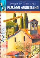 Dipingere con i colori acrilici. Paesaggi mediterranei