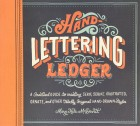 Hand-lettering Ledger: A Practical Guide to Creating Serif, Script, Illustrated, Ornate, and Other Totally Original Hand-drawn Styles (libro in lingua inglese)