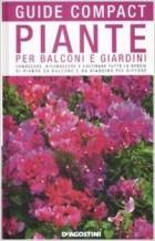 Piante per balconi e giardini. Conoscere, riconoscere e coltivare tutte le specie di piante da balcone e da giardino più diffuse.