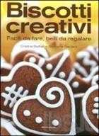 Biscotti creativi. Facili da fare, belli da regalare