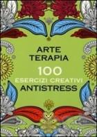 Arte terapia. 100 esercizi creativi antistress