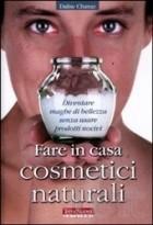 Fare in casa cosmetici naturali