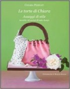 Le torte di Chiara. Assaggi di stile, tecniche ed esempi di cake design