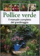 Pollice verde. Il manuale completo del giardinaggio