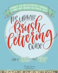 The Ultimate Brush Lettering Guide: A Complete Step-by-Step Creative Workbook to Jump Start Modern Calligraphy Skills (libro in lingua inglese)